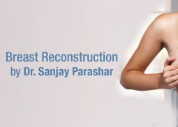 Breast Reconstruction Dubai - By Dr Sanjay Parashar - Best Breast Surgeon in UAE