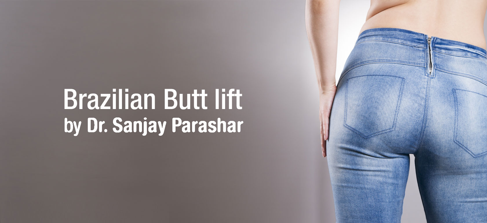 Brazilian Butt Lift Dubai - BBL in Dubai - By Dr Sanjay Parashar